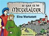 So war es im Mittelalter: Eine Werkstatt - Birgit Brandenburg