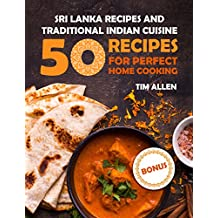 Sri Lanka recipes and traditional Indian cuisine. : Cookbook: 50 recipes for perfect home cooking. (English Edition)