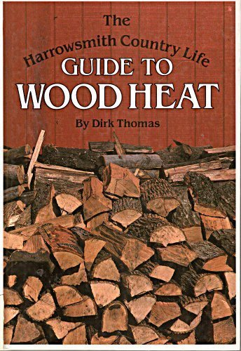 The Harrowsmith Country Life Guide to Wood Heat by Dirk Thomas (1992-10-02)