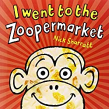 I Went To The Zoopermarket by Nick Sharratt (2006-02-20)
