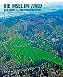 Die Insel im Wald: 300 Jahre Heidelberger Kohlhof -