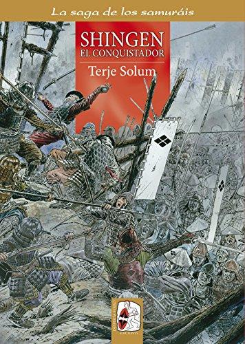 Shingen. El conquistador (La saga de los samuráis) por Terje Solum