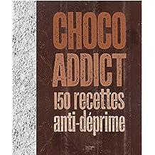 Choco-addict: 150 recettes anti-déprime
