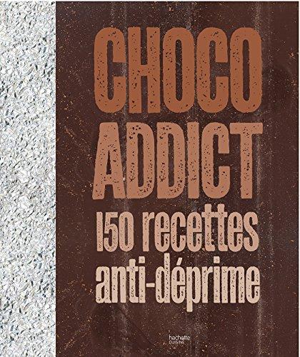 Choco-addict: 150 recettes anti-déprime par Collectif