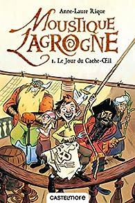 Moustique Lagrogne, tome 1 : Le jour du Cache-Oeil par Anne-Laure Rique