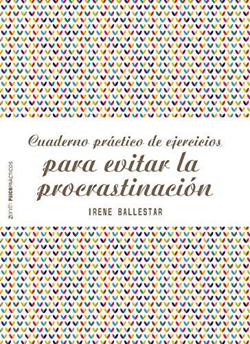 Cuaderno práctico de ejercicios para evitar la procrastinación de [Ballestar, Irene]