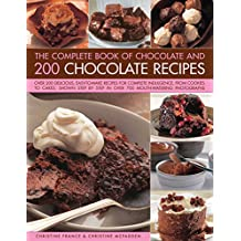 The Complete Book of Chocolate and 200 Chocolate Recipes: Over 200 Delicious, Easy-to-Make Recipes for Total Indulgence, from Cookies to Cakes, Shown Step by Step in Over 700 Mouthwatering Photographs