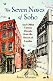 The Seven Noses of Soho: And 191 Other Curious Details from the Streets of London by Jamie Manners front cover