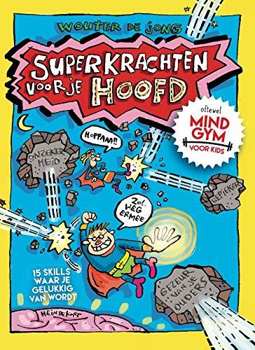 Superkrachten voor je hoofd: oftewel mindgym voor kids : 15 skills waar je gelukkig van wordt par Wouter De Jong