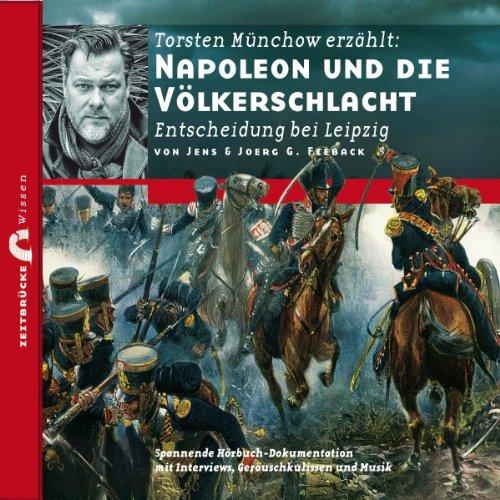 Napoleon und die Völkerschlacht - Entscheidung bei Leipzig: Zeitbrücke Wissen (Audible Hörbuch)