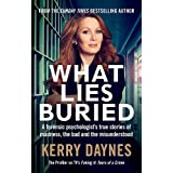 What Lies Buried: A forensic psychologist's true stories of madness, the bad and the misunderstood