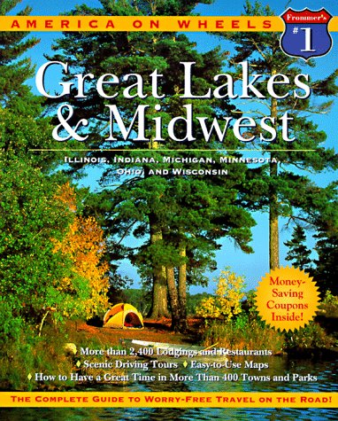 Frommer's America on Wheels Great Lakes & Midwest: Illinois, Indiana, Michigan, Minnesota, Ohio, and Wisconsin (FROMMER'S AMERICA ON WHEELS MIDWEST AND THE GREAT LAKES STATES)