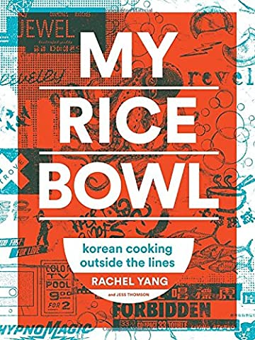 My Rice Bowl: Korean Cooking Outside the Lines