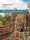 Cambogia. Diario di un viaggio in solitaria (Guide d'autore - goWare)