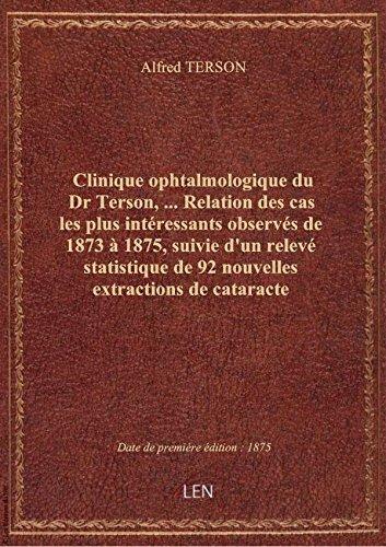 Clinique ophtalmologique duDrTerson,  Relation descaslesplusintressants observs de1873