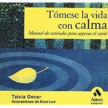 TOMESE LA VIDA CON CALMA: Manual de actitudes para superar el estrés de TZIVIA GOVER (25 may 2005) Tapa blanda