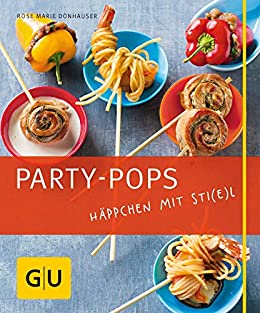 Party-Pops: Häppchen mit Sti(e)l (GU Just cooking) von [Donhauser, Rose Marie]