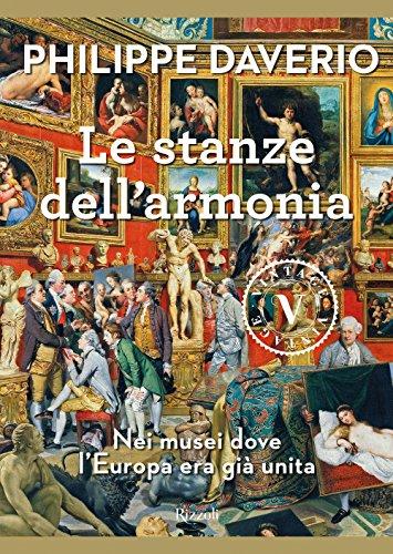 Le stanze dell'armonia. Nei musei dove l'Europa era già unita por Philippe Daverio