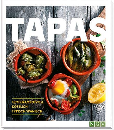 Tapas: Temperamentvoll, köstlich, typisch spanisch (Spanisch Kochen)