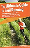 Image of Ultimate Guide to Trail Running: Everything You Need to Know about Equipment * Finding Trails * Nutrition * Hill Strategy * Racing * Avoiding Injury *