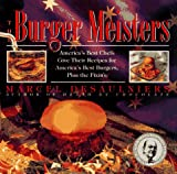 The Burger Meisters: Americas Best Chefs Give Their Recipes for America's Best Burgers Plus the Fixin's