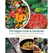The Vegan Cook & Gardener: Growing, Storing and Cooking Delicious Healthy Food all Year Round
