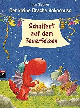 Der kleine Drache Kokosnuss - Schulfest auf dem Feuerfelsen (Die Abenteuer des kleinen Drachen Kokosnuss 5) von [Siegner, Ingo]