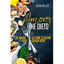 Among the diets: Be aware of how to achive your dream body (Health lowdowns Book 1) (English Edition)
