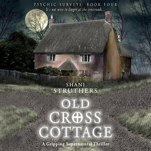 Old Cross Cottage: A Gripping Supernatural Thriller: Psychic Surveys, Book Four