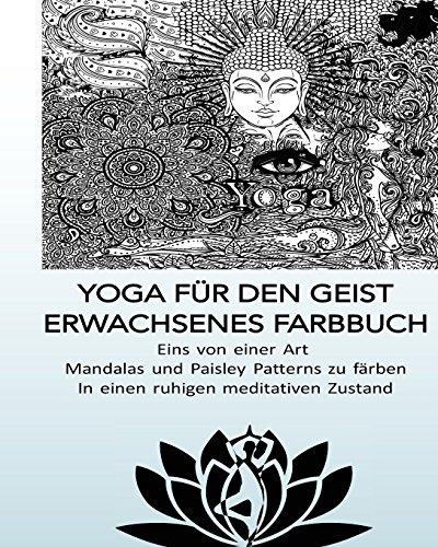 (YOGA FUR DEN GEIST Malbuch fur Erwachsene - Eins von einer Art  Mandalas und: Eins von einer Art  Mandalas und Paisley Patterns zu färben In einen ruhigen meditativen Zustand)