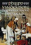 Der vergessene Pharao: Unternehmen Tut-Ench-Amun - Philipp Vandenberg