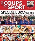 Les coups du sport spécial Euro 1960-2016 : Les exploits, les coulisses, les insolites
