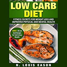 Low Carb Diet: Fitness Secrets for Weight Loss and Improved Physical and Mental Health