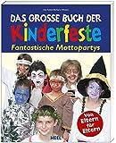 Das große Buch der Kinderfeste. Fantastische Mottopartys