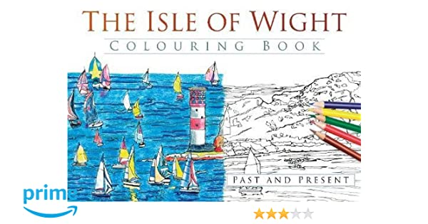 The Isle of Wight Colouring Book: Past & Present (Past & Present ...