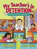 My Teacher's In Detention: More Kids' Favorite Funny School Poems