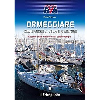 Ormeggiare Con Barche A Vela E A Motore. Accenni Sulle Manovre Con Cattivo Tempo