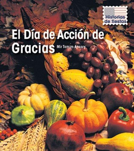 El Dia de Accion de Gracias (Historias De Fiestas / Holiday Histories) por Mir Tamim Ansary