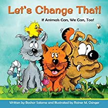 Let's Change That!: If Animals Can, We Can, Too! by Bashar Salame (2014-05-30)
