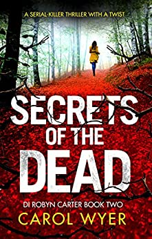 Secrets of the Dead: A serial killer thriller with a twist (Detective Robyn Carter crime thriller series Book 2) by [Wyer, Carol]