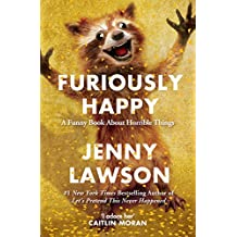 Furiously Happy (English Edition)