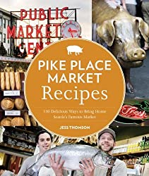 Pike Place Market Recipes: 130 Delicious Ways to Bring Home Seattle's Famous Market by Jess Thomson (2012-05-08)