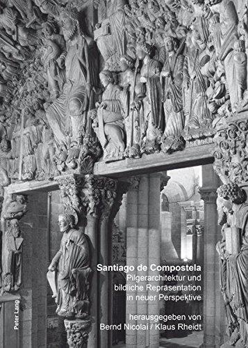 Santiago de Compostela: Pilgerarchitektur und bildliche Repräsentation in neuer Perspektive
