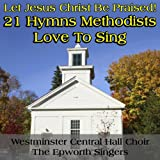 Let Jesus Christ Be Praised: 21 Hymns Methodists Love to Sing