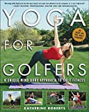 Yoga for Golfers: A Unique Mind-Body Approach to Golf Fitness