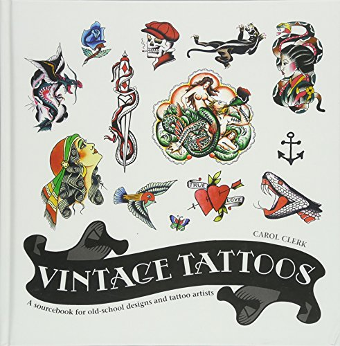 Vintage Tattoos: A Sourcebook for Old-School Designs and Tat