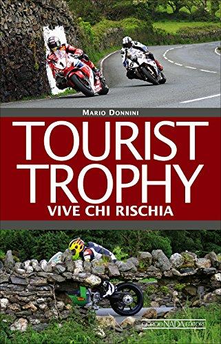 Tourist Trophy. Vive chi rischia (Grandi corse su strada e rallies) por Mario Donnini