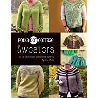 Polka Dot Cottage Sweaters: A collection of top down round yoke patterns to knit (English Edition)