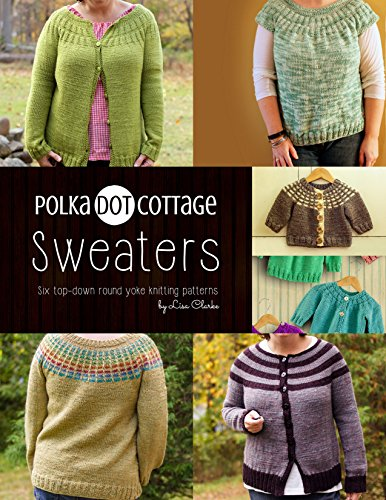 Polka Dot Cottage Sweaters: A collection of top down round yoke patterns to knit (English Edition) (Yoke Top)