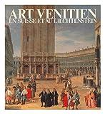 Art venitien en Suisse et au Liechtenstein : Pfaffikon SZ, Seedamm-Kulturzentrum, 18 juin-27 aout 1978 : Geneve, Musee d'art et d'histoire, 13 septembre-5 novembre 1978 / organisation, Fondation Pro Venezia
